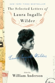 The Selected Letters of Laura Ingalls Wilder ebook by William Anderson,Laura Ingalls Wilder
