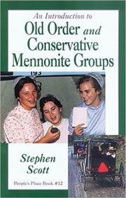 Introduction to Old Order and Conservative Mennonite Groups - People's Place Book No. 12 ebook by Stephen Scott