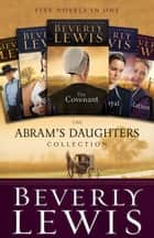 The Abram's Daughters Collection - Five Novels in One ebook by Beverly Lewis