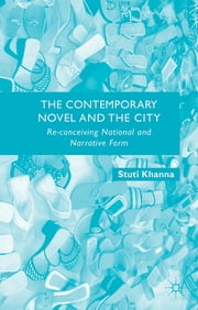 The Contemporary Novel and the City - Re-conceiving National and Narrative Form ebook by Stuti Khanna