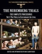 The Nuremberg Trials - The Complete Proceedings Vol 3: The Policy to Exterminate the Jews ebook by Bob Carruthers