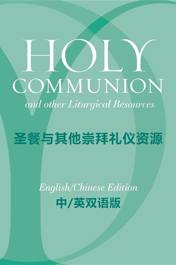 Holy Communion and Other Liturgical Resources English/Chinese Edition - From A Prayer Book for Australia APBA ebook by