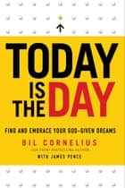 Today Is the Day ebook by Bil Cornelius,James Pence