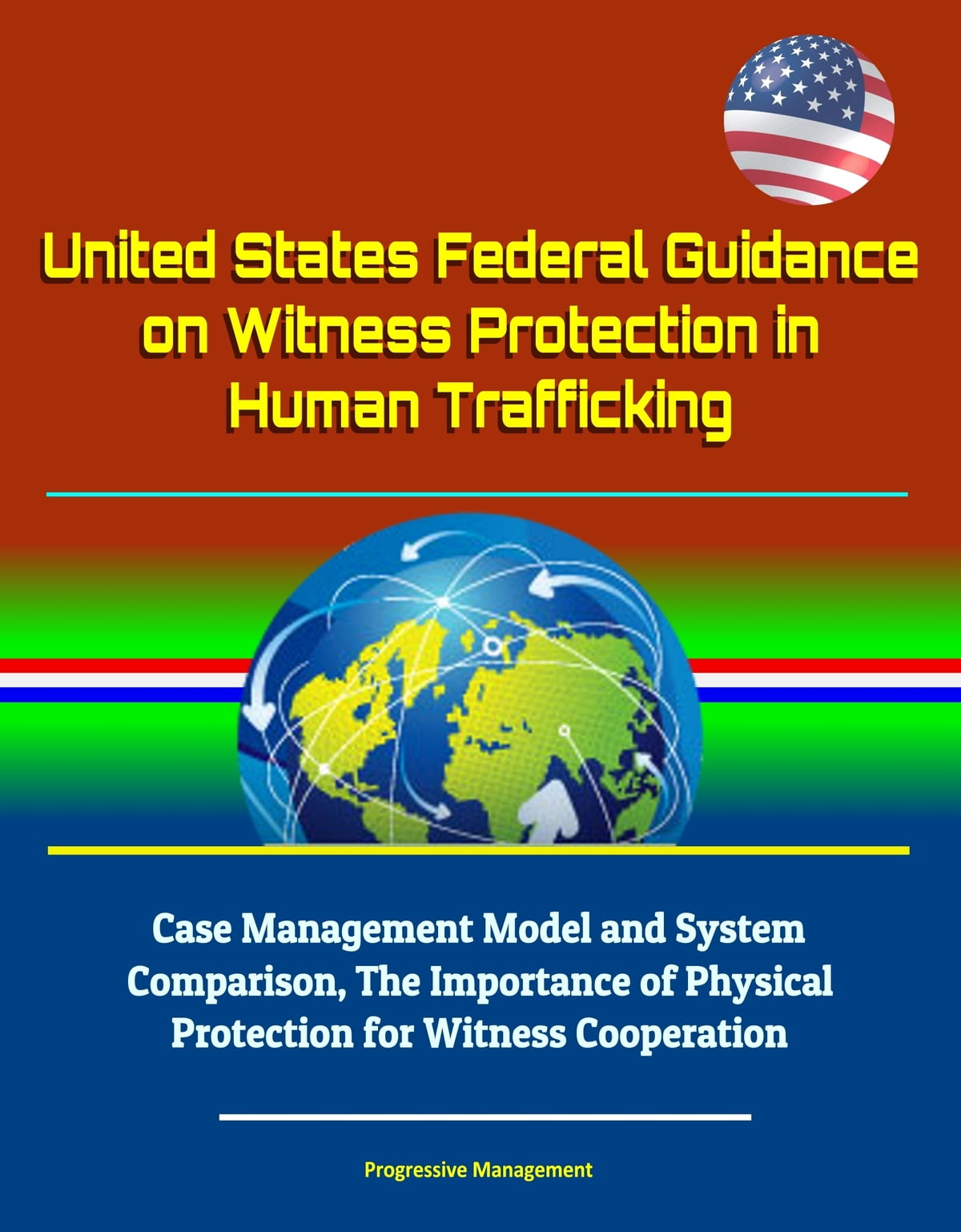 United States Federal Guidance on Witness Protection in Human Trafficking:  Case Management Model and System Comparison, The Importance of Physical