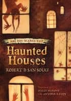 Haunted Houses ebook by Robert D. San Souci, Kelly Murphy, Antoine Revoy