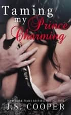 Taming My Prince Charming ebook by J. S. Cooper