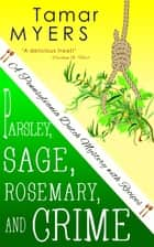 Parsley, Sage, Rosemary and Crime ebook by Tamar Myers
