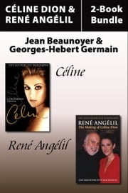 Céline Dion and René Angelil Library Bundle - Céline / René Angelil: The Making of Céline Dion ebook by Jean Beaunoyer,Georges-Hebert Germain,Jean Beaulne,David Homel