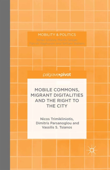 Mobile Commons, Migrant Digitalities and the Right to the City ebook by N. Trimikliniotis,D. Parsanoglou,V. Tsianos