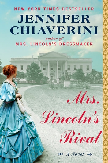 Mrs. Lincoln's Rival - A Novel ebook by Jennifer Chiaverini