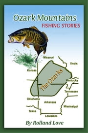 Ozark Mountains Mark Twain Style Fishing Stories ebook by Rolland Love