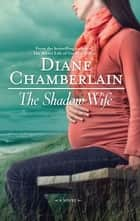The Shadow Wife ebook by Diane Chamberlain