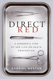 Direct Red - A Surgeon's View of Her Life-or-Death Profession ebook by Gabriel Weston
