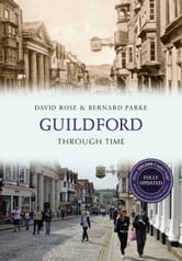 Guildford Through Time: Revised Edition ebook by David Rose & Bernard Parke