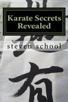 Karate Secrets Revealed - Knowledge Of The Masters ebook by steven school