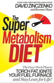 The Super Metabolism Diet - The Four-Week Plan to Torch Fat, Ignite Your Fuel Furnace, and Stay Lean for Life! ebook by David Zinczenko, Keenan Mayo