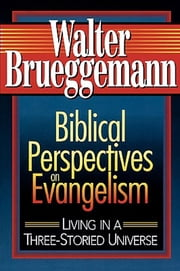 Biblical Perspectives on Evangelism - Living in a Three-Storied Universe ebook by Walter Brueggemann