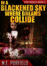 In a Blackened Sky Where Dreams Collide - Miki Radicci, #2 ebook by M.E. Purfield