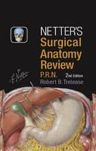 Netter's Surgical Anatomy Review PRN ebook by Robert B. Trelease