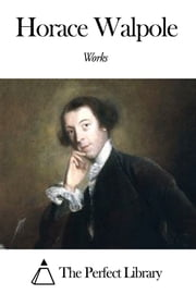 Works of Horace Walpole ebook by Horace Walpole