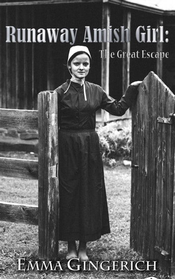 Amish A Secret Life Nederlands.Runaway Amish Girl The Great Escape Ebook By Emma Gingerich Rakuten Kobo