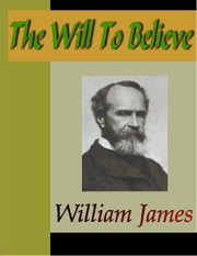 The Will to Believe ebook by James, William