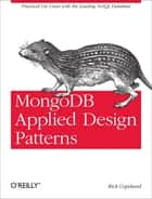 MongoDB Applied Design Patterns - Practical Use Cases with the Leading NoSQL Database ebook by Rick Copeland