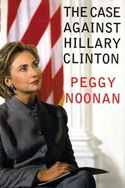 The Case Against Hillary Clinton ebook by Peggy Noonan