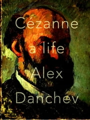 Cezanne - A Life ebook by Alex Danchev