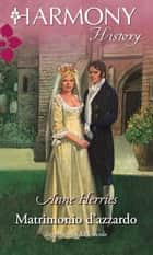 Matrimonio d'azzardo ebook by Anne Herries
