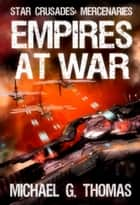 Empires at War (Star Crusades: Mercenaries Book 6) ebook by Michael G. Thomas