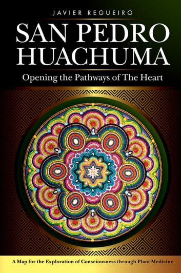 San Pedro Huachuma - Opening the Pathways of the Heart ebook by Javier Regueiro