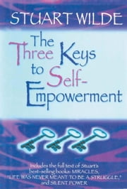 The Three Keys to Self-Empowerment ebook by Stuart Wilde