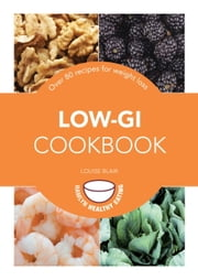 Low-GI Cookbook - Over 80 delicious recipes to help you lose weight and gain health ebook by Louise Blair