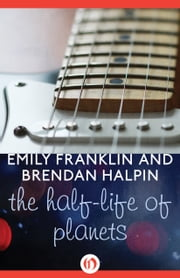 The Half-Life of Planets ebook by Emily Franklin,Brendan Halpin