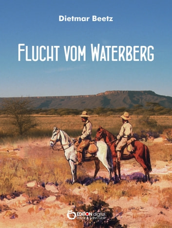Flucht vom Waterberg - Roman ebook by Dietmar Beetz