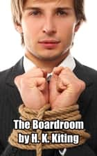 The Boardroom ebook by H. K. Kiting