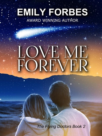 Love Me Forever - The Flying Doctors, #2 ebook by Emily Forbes