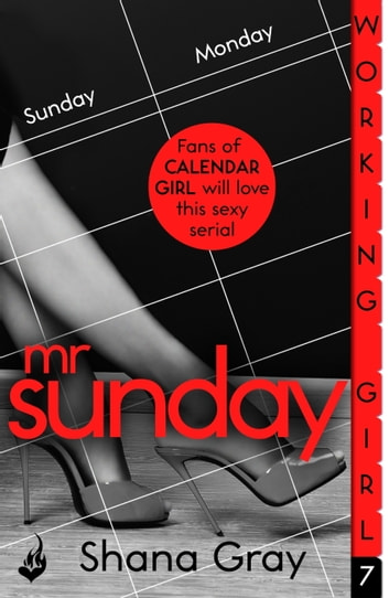 Working Girl: Mr Sunday (A sexy serial, perfect for fans of Calendar Girl) ebook by Shana Gray