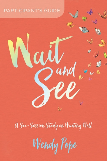 Wait and See Participant's Guide - A Six-Session Study on Waiting Well ebook by Wendy Pope