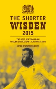 The Shorter Wisden 2015 - The Best Writing from Wisden Cricketers' Almanack 2015 ebook by Lawrence Booth