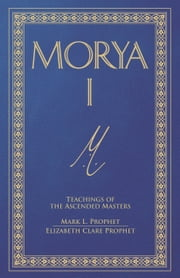 Morya I ebook by Mark L. Prophet,Elizabeth Clare Prophet