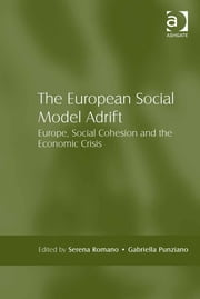 The European Social Model Adrift - Europe, Social Cohesion and the Economic Crisis ebook by Dr Gabriella Punziano,Dr Serena Romano