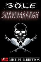 Sole Survivarrrgh ebook by Michael D. Britton