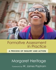 Formative Assessment in Practice - A Process of Inquiry and Action ebook by Margaret Heritage,W. James Popham