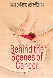 Behind the Scenes of Cancer ebook by Vieira-Montfils, Maria do Carmo