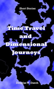 Time Travel and Dimensional Journeys ebook by Douglas Daech