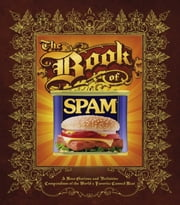The Book of Spam - A Most Glorious and Definitive Compendium of the World's Favorite Canned Meat ebook by Dan Armstrong, Dustin Black