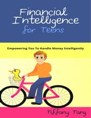 Financial Intelligence for Teens ebook by Tiffany Tang