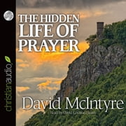 The Hidden Life of Prayer - The Lifeblood of the Christian audiobook by David McIntyre